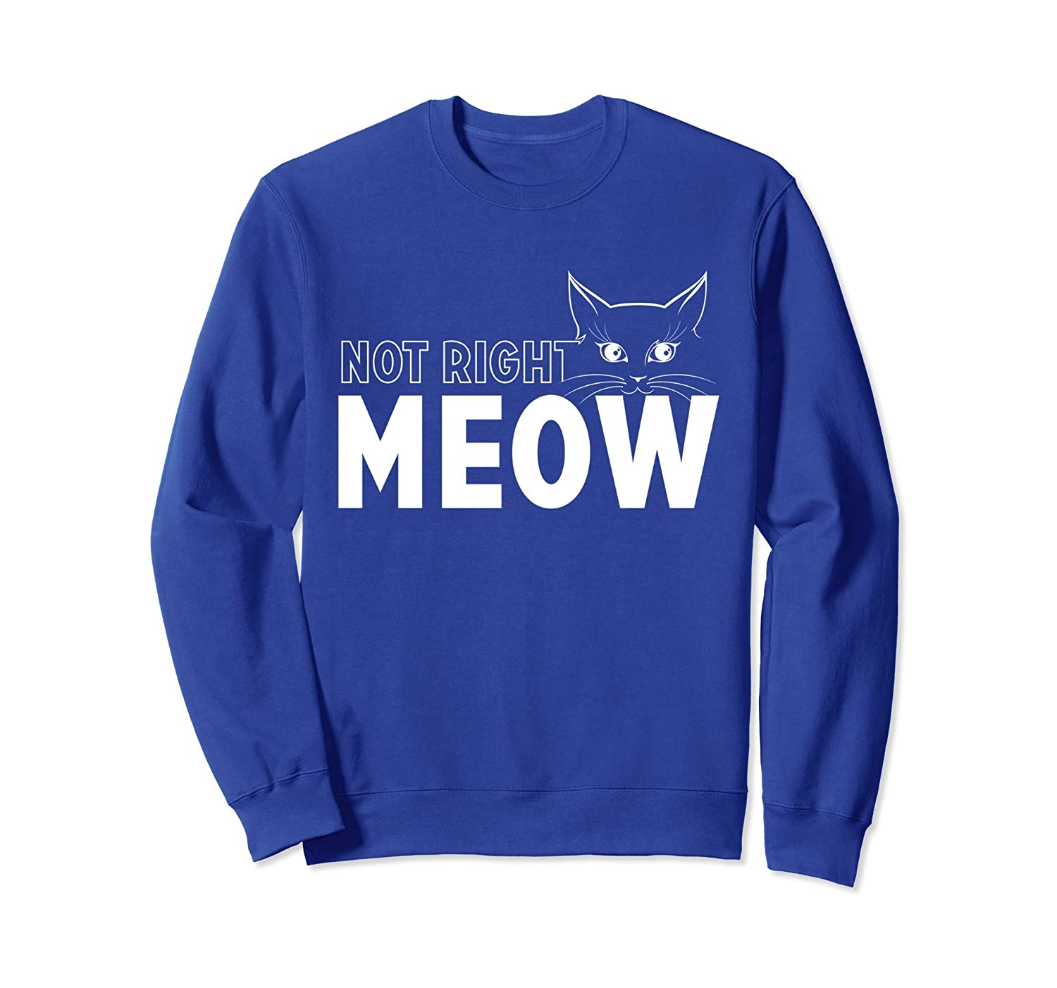 Funny Not Right Meow Crewneck Sweatshirt for Cat Lovers-alottee gift