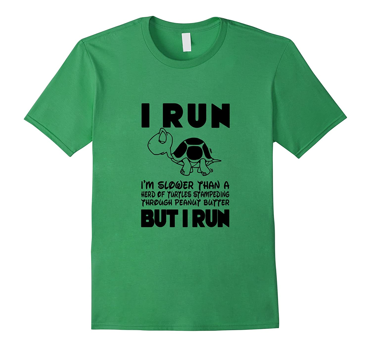 I Run Im slower than a turtle but I Run T-shirt-TD