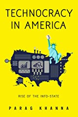 Technocracy in America: Rise of the Info-State Kindle Edition