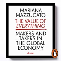 The Value of Everything: Makers and Takers in the Global Economy