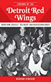 Legends of the Detroit Red Wings: Gordie Howe, Alex Delvecchio, Ted Lindsay, and Other Red Wings Heroes