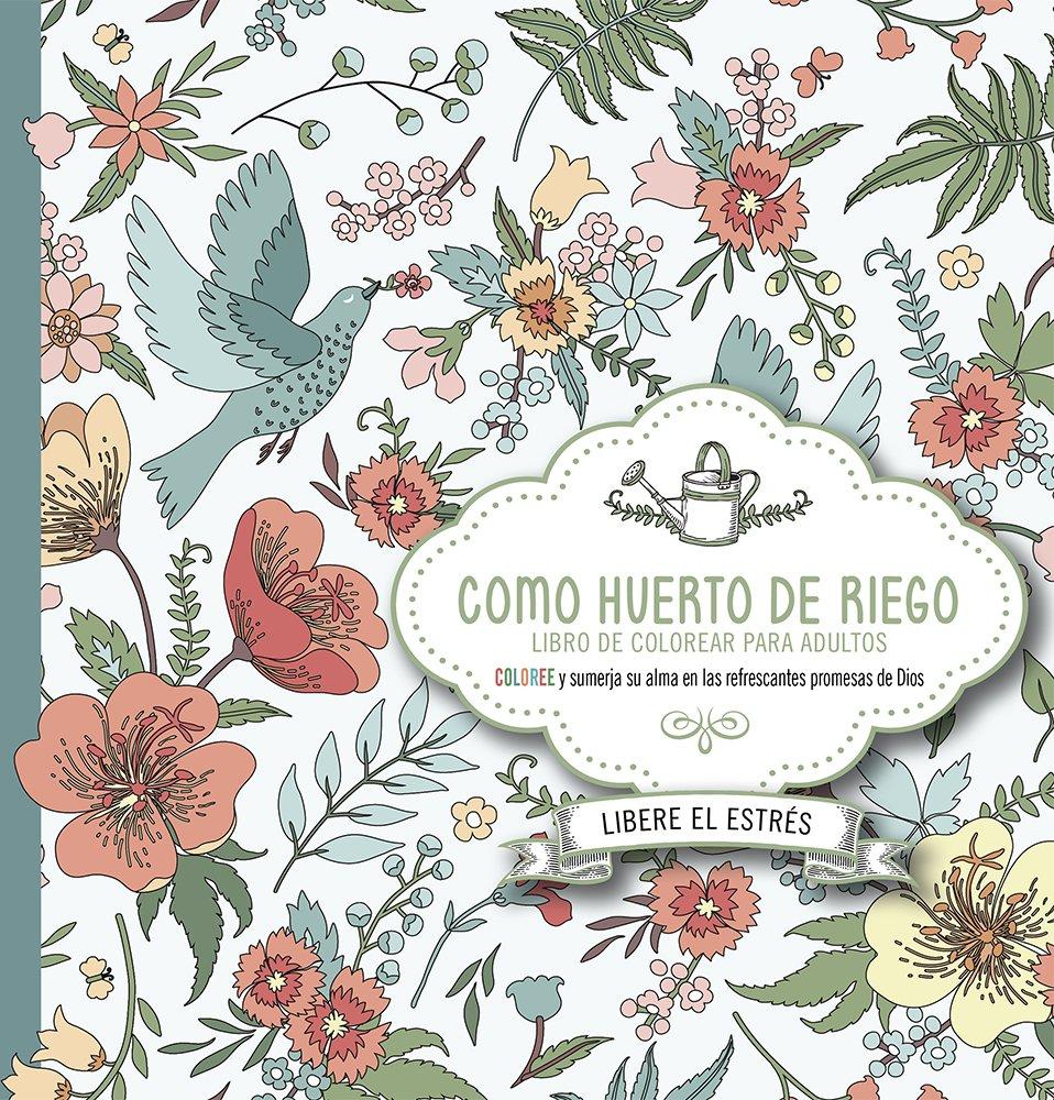 Download Como huerto de riego: Coloree y sumerja su alma en las refrescantes promesas de Dios (Spanish Edition) ebook