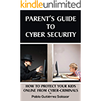Parent's Guide to Cybersecurity - Protect your family from hackers: How to protect yourself, your family and your children from cybercriminals and hackers (English Edition)