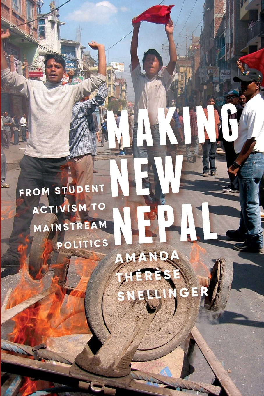 Making New Nepal: From Student Activism to Mainstream Politics (Global South Asia)