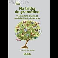 Na trilha da gramática: Conhecimento linguístico na alfabetização e letramento (Coleção biblioteca básica de alfabetização e letramento)