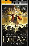 A Dead Wizard's Dream: An Epic Fantasy Novel (Convent Series Book 1)