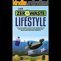 Der Zero Waste Lifestyle: Müll reduzieren und Plastik vermeiden - Mit vielen Tipps für einen gesünderen und umweltfreundlichen Lebensstil