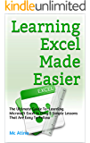 Learning Excel Made Easier: This book contains proven steps and strategies on how to easily understand and present, organize and analyse data