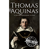 Thomas Aquinas: A Life from Beginning to End (Biographies of Christians) (English Edition)