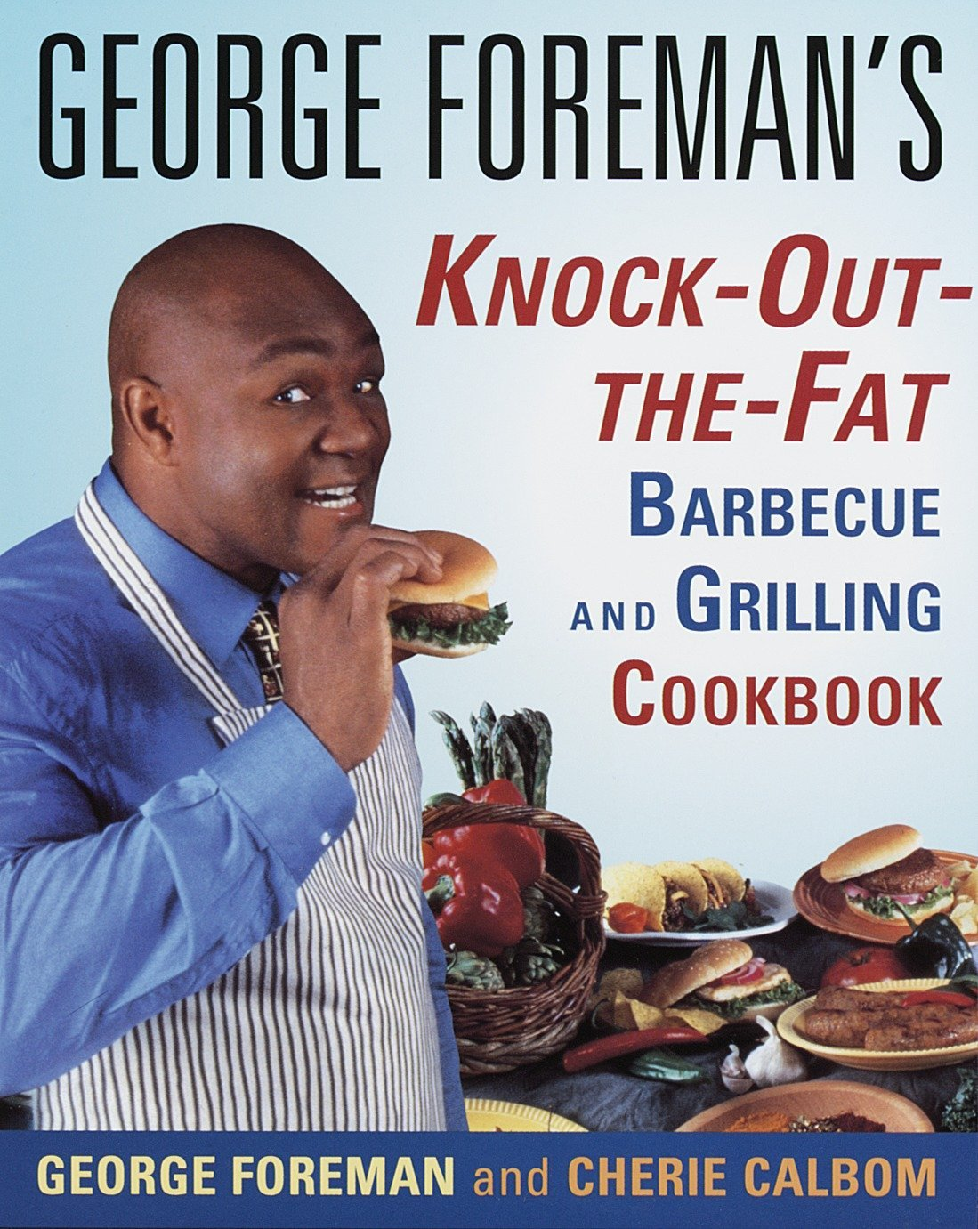 George foremans knock out the fat barbecue and grilling cookbook george foremans knock out the fat barbecue and grilling cookbook george foreman cherie calbom ms cn 0090129013951 amazon books fandeluxe Images