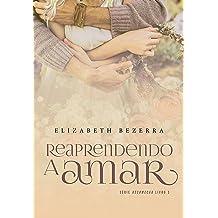 Reaprendendo A Amar - Livro 3: Recomeçar (Portuguese Edition) Mar 2, 2018