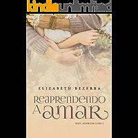 Reaprendendo A Amar - Livro 3: Recomeçar