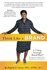 Think Like A Brand: A 7-Step Strategic Brand Plan To Increase Your Career Satisfaction And Success Kindle Edition