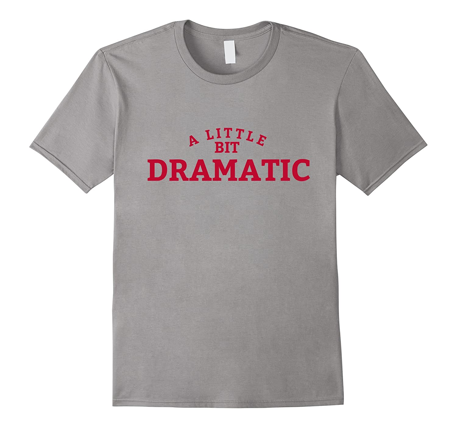 A Little Bit Dramatic T-Shirt-T-Shirt