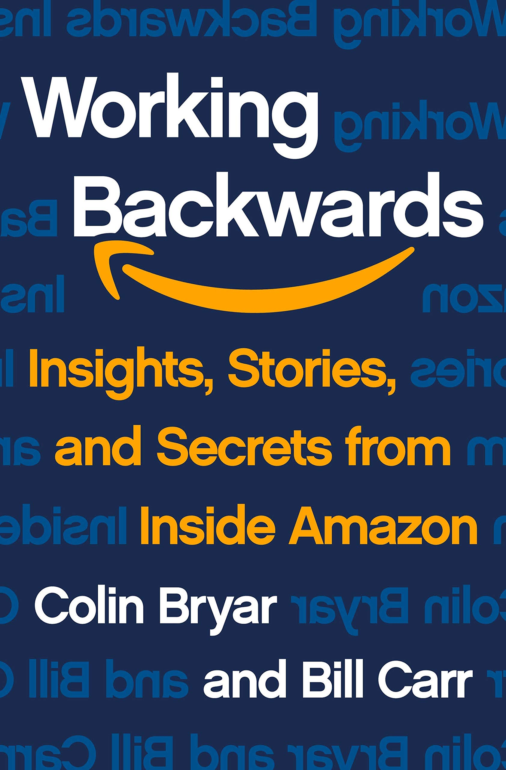 Working Backwards Insights Stories And Secrets From Inside Amazon Bryar Colin Carr Bill 9781250267597 Amazon Com Books