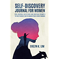 Self-Discovery Journal for Women: 250 Journal Questions and Writing Prompts to Find Yourself and to Awaken Your Divine Feminine (English Edition)