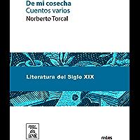 De mi cosecha : cuentos varios (Spanish Edition)