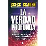 VERDAD PROFUNDA, LA: RECUPERANDO LA MEMORIA DE NUESTRO DESTINO Y NUESTRO FUTURO (2012) (Spanish Edition)