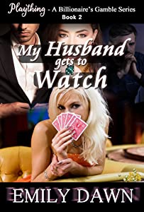 My Husband Gets to Watch - Plaything - A Billionaire's Gamble Series Book 2: Alpha Romance Stories about Spouse Trading, Husband Shaming, and Curvy BBW Heroines