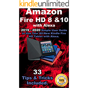 Amazon Fire HD 8 & 10 With Alexa: 2019 – 2020 Simple User Guide to Use Your All-New Kindle Fire HD Tablet with Alexa…