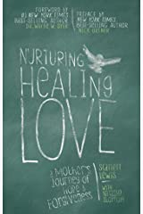 Nurturing Healing Love: A Mother's Journey of Hope and Forgiveness Kindle Edition