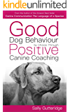 Good Dog Behaviour by Choice with Positive Canine Coaching (Mission Possible Solutions Book 2)