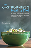 The Gastroparesis Healing Diet: A Guided Program for Promoting Gastric Relief, Reducing Symptoms and Feeling Great