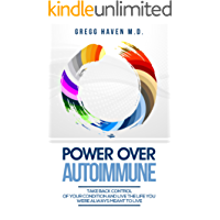 Autoimmune : Power: Take Back Control of Your Autoimmune Condition and Live The Life You Were Always Meant To Live - The Autoimmune Solution Cure With Autoimmune Diet and Autoimmune Cookbook