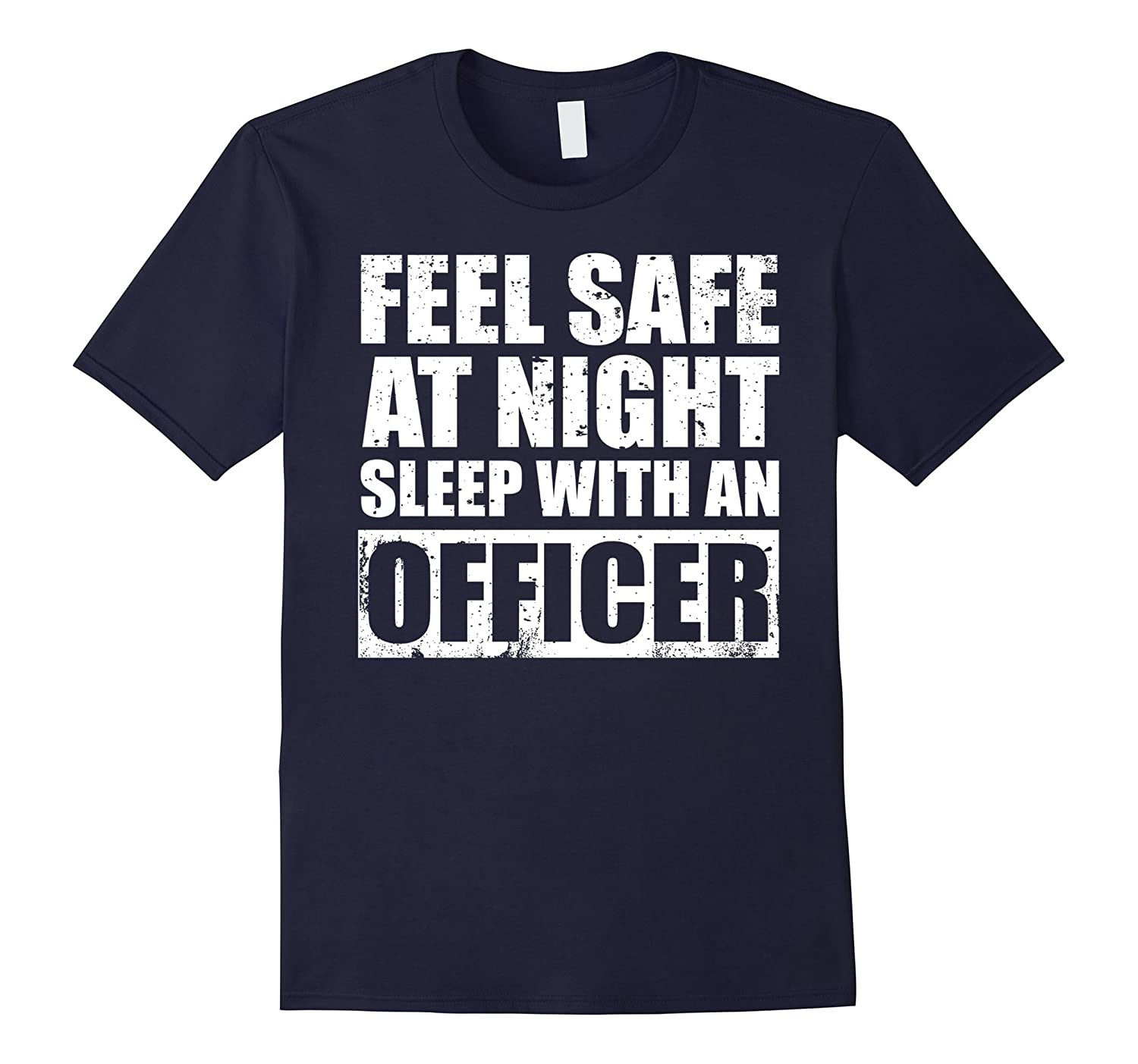 Funny Police T-shirt Feel Safe Night Sleep With An Officer-TD