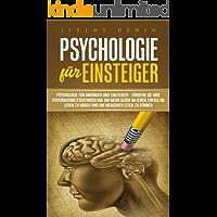Psychologie für Einsteiger: Psychologie für Anfänger und Einsteiger – Fördern Sie Ihre Persönlichkeitsentwicklung um mehr Glück im Leben, Erfolg im Leben zu haben und um Menschen lesen zu können
