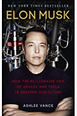 Elon Musk: How the Billionaire CEO of SpaceX and Tesla is Shaping our Future Kindle Edition