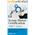 Scrum Master Certification: PSM Exam: Preparation Guide and Handbook (scrum master certification,scrum master, scrum, agile, agile scrum) (English Edition)