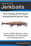 How To Use Jerkbaits: The Fishing Guide Book Packed With Secret Tips. Turns Novices Idiots And Dummies Into Overnight Fishing Experts. (Vinall's Lure Fishing)