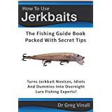 How To Use Jerkbaits: The Fishing Guide Book Packed With Secret Tips. Turns Novices Idiots And Dummies Into Overnight Fishing