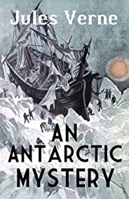 An Antarctic Mystery (Annotated) (English Edition)