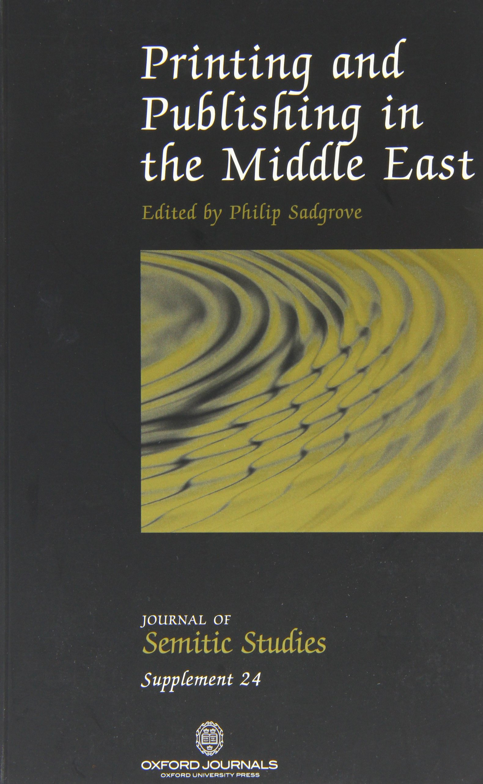 Printing and Publishing in the Middle East: Papers from the Second Symposium on the History of Printing and Publishing in the Languages and Countries (Journal of Semitic Studies Supplement) pdf epub