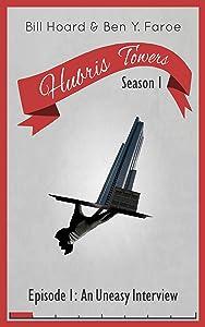 Hubris Towers Season 1, Episode 1: An Uneasy Interview (Hubris Towers Season One)