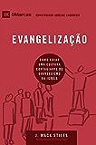 Evangelização: Como criar uma cultura contagiante de evangelismo na igreja local (9Marcas) (Portuguese Edition)