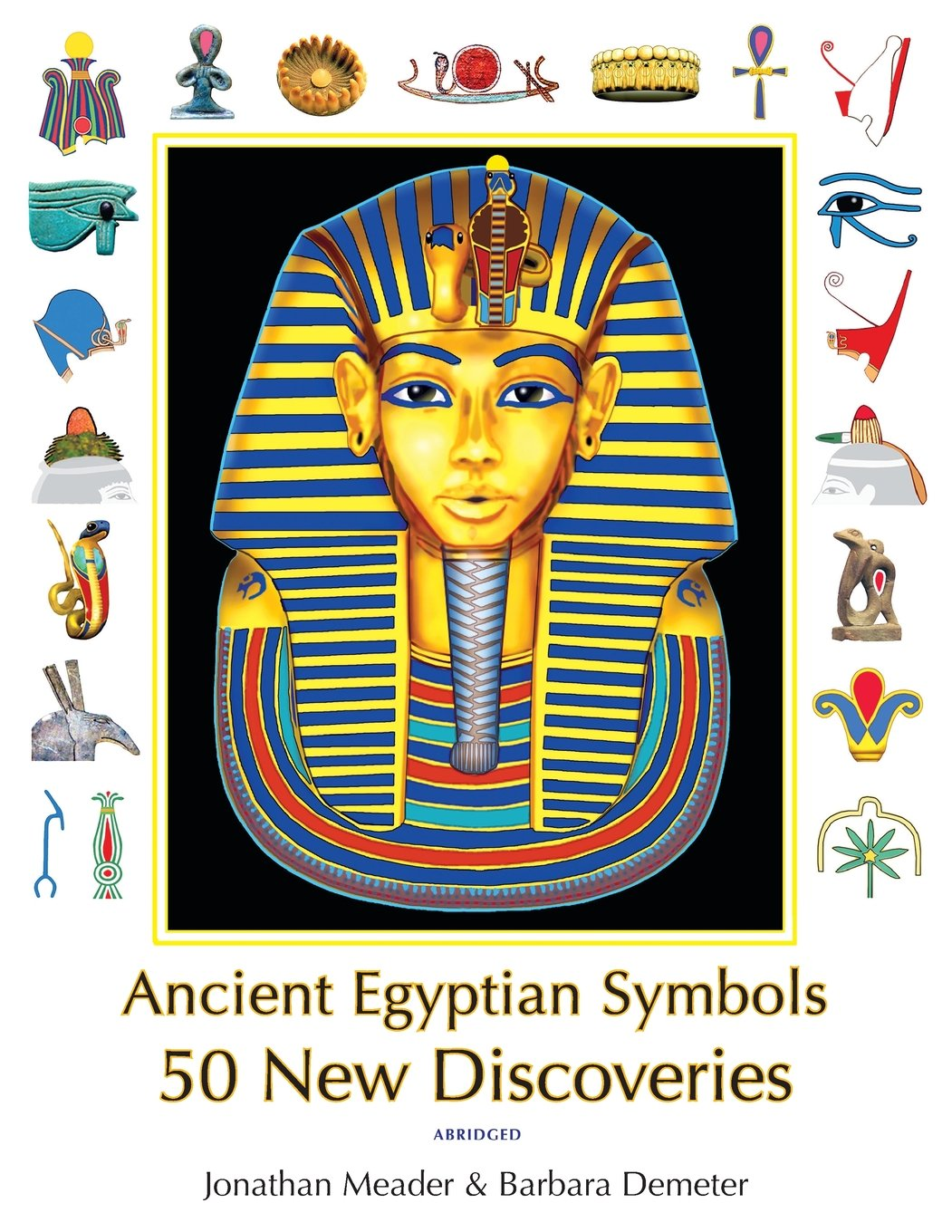 Ancient Egyptian Symbols 50 New Discoveries Abridged Edition