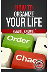 How to Organize Your Life (Every Day) Kindle Edition