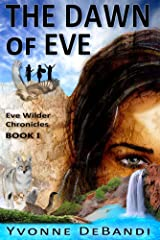 The Dawn of Eve: The Chronicles of Eve Wilder - Book I Kindle Edition