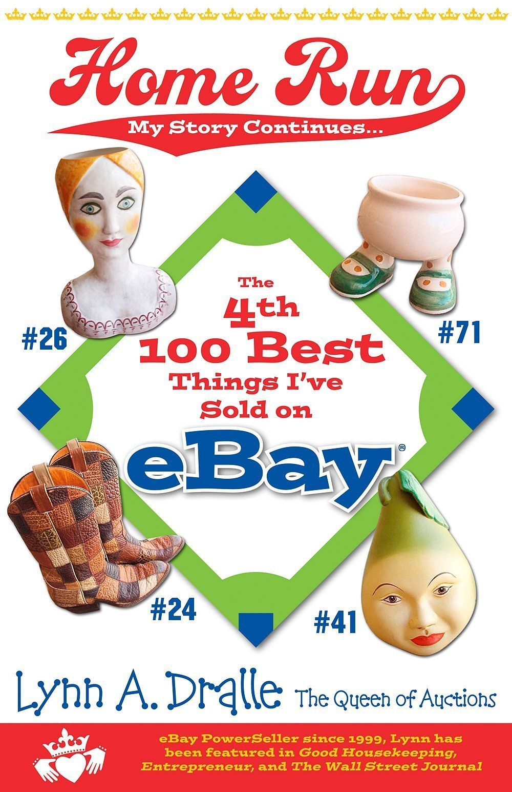 The 4th 100 Best Things I Ve Sold On Ebay Home Run My Story Continues By The Queen Of Auctions The 100 Best Things I Ve Sold On Ebay Dralle Lynn 9780976839323 Amazon Com Books