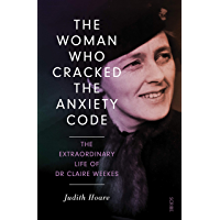 The Woman Who Cracked the Anxiety Code: the extraordinary life of Dr Claire Weekes (English Edition)