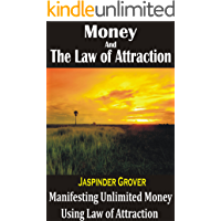 Money and the Law of Attraction: Manifesting Unlimited Money Using Law of Attraction: Conquering 21 Negative Money Beliefs for Unlimited Wealth and Abundance ... Tips, Techniques, Principles, Ap Book 3)
