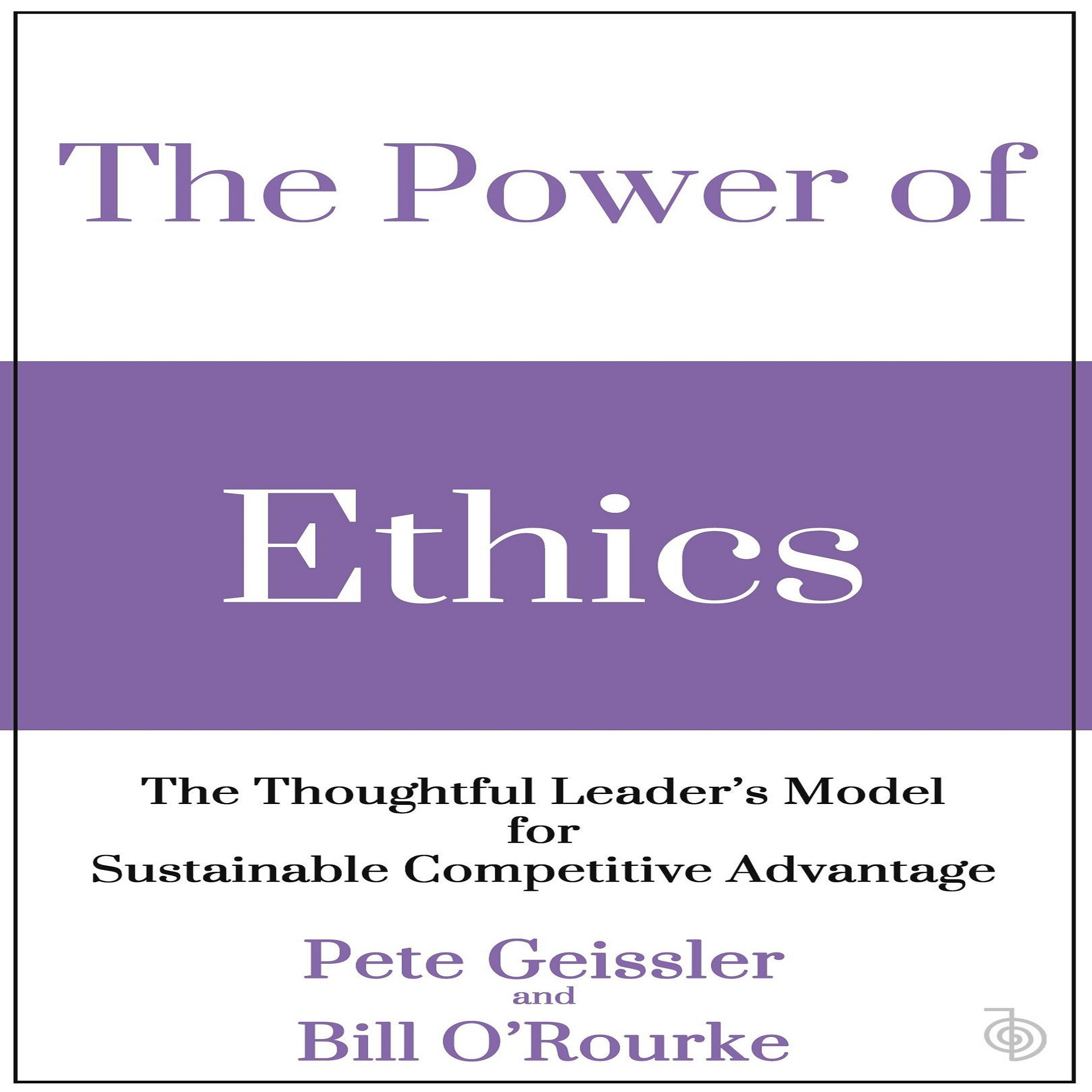 The Power of Ethics: The Thoughtful Leader's Model for Sustainable Competitive Advantage