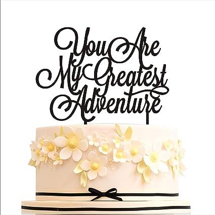 You Are My Greatest Adventure Cake Topper Wedding Birthday