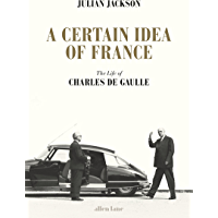 A Certain Idea of France: The Life of Charles de Gaulle (English Edition)