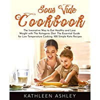 Sous Vide Cookbook: The Innovative Way to Eat Healthy and Lose Weight with The Ketogenic...