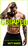 Gripped (A bad boy romance) (Falling for the Bad Boy Book 1)