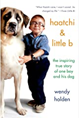 Haatchi & Little B: The Inspiring True Story of One Boy and His Dog Kindle Edition